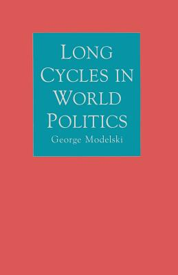 Long Cycles in World Politics - Modelski, George
