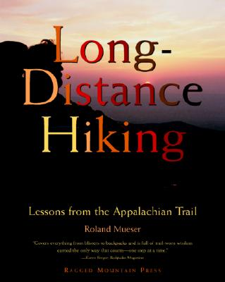 Long-Distance Hiking: Lessons from the Appalachian Trail - Mueser, Roland