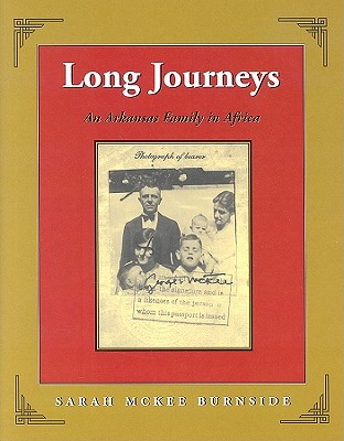 Long Journeys: An Arkansas Family in Africa ... A Scrapbook of Memories and History - Burnside, Sarah McKee