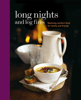 Long Nights and Log Fires: Warming Comfort Food for Family and Friends - Ryland Peters & Small (Compiled by)