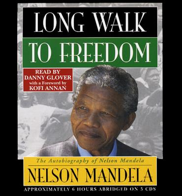 Long Walk to Freedom: The Autobiography of Nelson Mandela - Mandela, Nelson, and Glover, Danny (Read by)