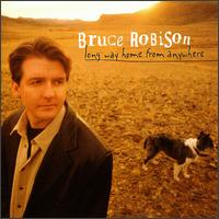 Long Way Home from Anywhere - Bruce Robison