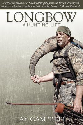 Longbow: A Hunting Life - Campbell, Jay