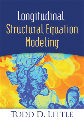 Longitudinal Structural Equation Modeling - Little, Todd D, PhD, and Card, Noel A, PhD (Foreword by)