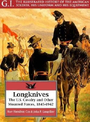 Longknives: The U.S. Cavalry and Other Mounted Forces, 1845-1942 - Cox, Kurt Hamilton, and Langellier, John P