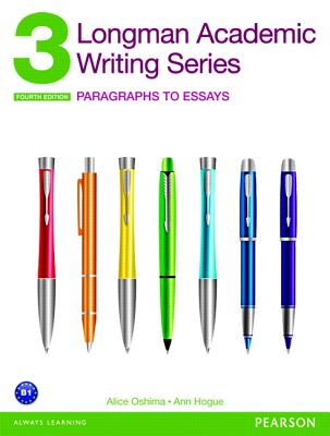 Longman Academic Writing Series 3: Paragraphs to Essays - Oshima, Alice, and Hogue, Ann