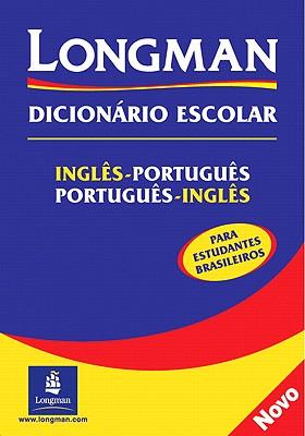 Longman Dicionario Escolar, Ingles-Portugues, Portugues-Ingles: Para Estudantes Brasileiros - Longman, and Pearson-Longman