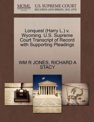 Lonquest (Harry L.) V. Wyoming. U.S. Supreme Court Transcript of Record with Supporting Pleadings - Jones, Wm R, and Stacy, Richard A