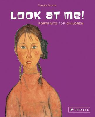 Look at Me!: Portraits for Children - Strand, Claudia