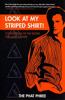 Look at My Striped Shirt!: Confessions of the People You Love to Hate - The Phat Phree