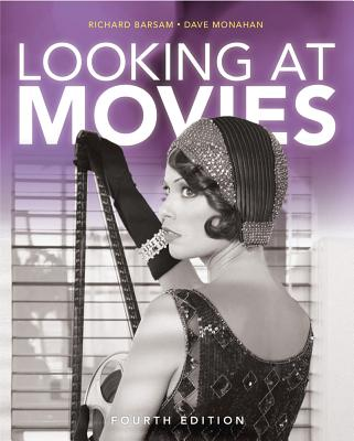 Looking at Movies: An Introduction to Film - Barsam, Richard, and Monahan, Dave