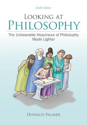 Looking at Philosophy: The Unbearable Heaviness of Philosophy Made Lighter - Palmer, Donald