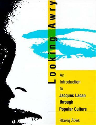 Looking Awry: An Introduction to Jacques Lacan Through Popular Culture - Zizek, Slavoj