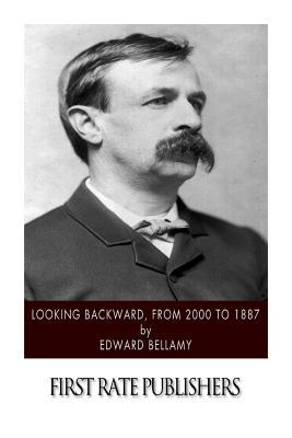 Looking Backward, from 2000 to 1887 - Bellamy, Edward