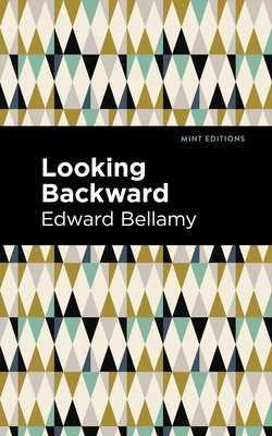 Looking Backward - Bellamy, Edward, and Editions, Mint (Contributions by)