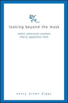 Looking Beyond the Mask: When American Women Marry Japanese Men - Diggs, Nancy Brown