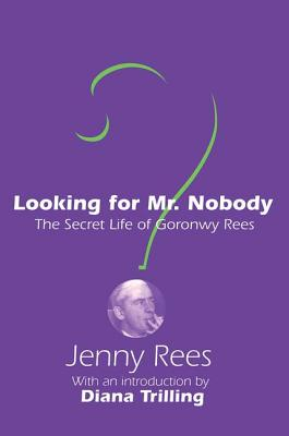 Looking for Mr. Nobody: The Secret Life of Goronwy Rees - Rees, Jenny