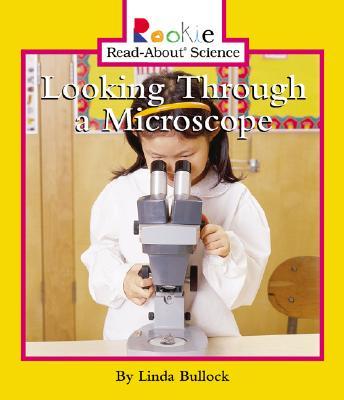 Looking Through a Microscope - Bullock, Linda, and Larwa, David (Consultant editor), and Vargus, Nanci R, Ed.D. (Consultant editor)
