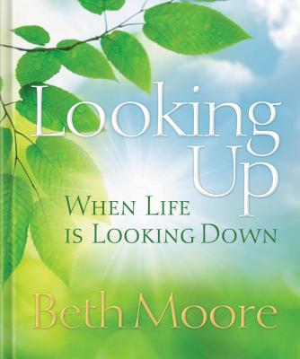 Looking Up When Life Is Looking Down - Moore, Beth
