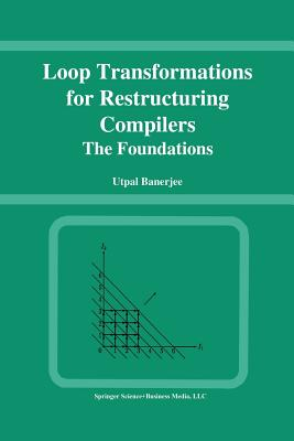 Loop Transformations for Restructuring Compilers: The Foundations - Banerjee, Utpal