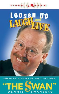 Loosen Up, Laugh, and Live - Swanberg, Dennis, Dr.