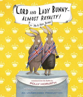 Lord and Lady Bunny - Almost Royalty! - Horvath, Polly (Read by)