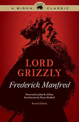 Lord Grizzly - Manfred, Frederick, and Manfred, Freya (Introduction by), and Milton, John R (Foreword by)
