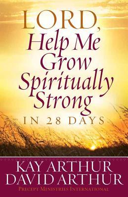 LORD, Help Me Grow Spiritually Strong in 28 Days - Arthur, Kay, and Arthur, David