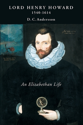 Lord Henry Howard (1540-1614): An Elizabethan Life - Andersson, D C