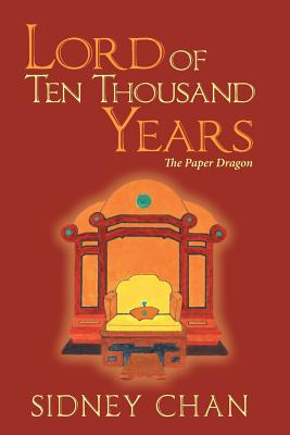 Lord of Ten Thousand Years: The Paper Dragon - Chan, Sidney