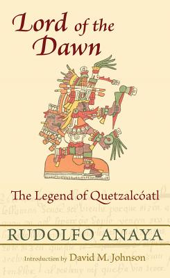 Lord of the Dawn: The Legend of Quetzalc ATL - Anaya, Rudolfo