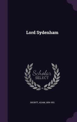 Lord Sydenham - Shortt, Adam