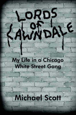 Lords of Lawndale: My Life in a Chicago White Street Gang - Scott, Michael