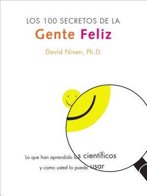 Los 100 Secretos de La Gente Feliz: Lo Que Los Cientificos Han Descubierto y Como Puede Aplicarlo a Su Vida - Niven, David