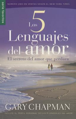 Los 5 Lenguajes del Amor: El Secreto del Amor Que Perdura - Chapman, Gary