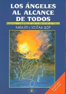 Los Angeles al Alcance de Todos: Plegarias y Exhortos de los 72 Genios de la Cabala - Kabaleb, and Llop, Soleika
