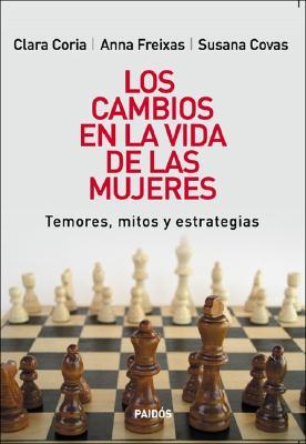 Los Cambios en la Vida de las Mujeres: Temores, Mitos y Estrategias - Coria, Clara, and Coria, Adela, and Covas, Susana