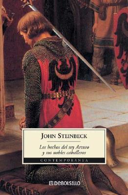 Los Hechos del Rey Arturo y Sus Nobles Caballeros: Segun la Obra de Sir Thomas Malory y Otras Fuentes - Steinbeck, John, and Gardini, Carlos (Translated by)