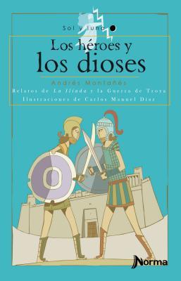 Los Heroes y Los Dioses: Relatos de La Iliada y La Guerra de Troya - Montanes, Andres, and Diaz, Carlos Manuel (Illustrator)