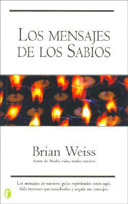 Los Mensajes de Los Sabios - Weiss, Brian L, M D, and Mayor Ortega, Carlos (Translated by)