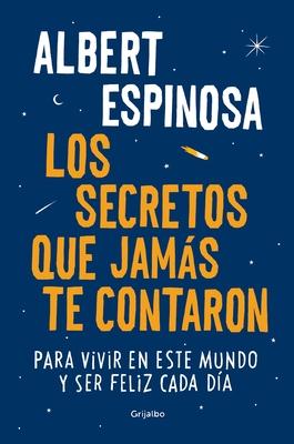 Los Secretos Que Jamas Te Contaron / The Secrets They Never Told You: Para Vivir En Este Mundo y Ser Feliz Cada Dia - Espinosa, Albert