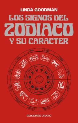Los Signos del Zodiaco y Su Caracter - Goodman, Linda