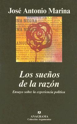 Los Suenos de la Razon: Ensayo Sobre la Experiencia Politica - Marina, Jose Antonio