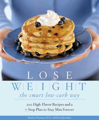 Lose Weight the Smart Low-Carb Way: 200 High-Flavor Recipes and a 7-Step Plan to Stay Slim Forever - Joachim, David, and Newman, Bettina