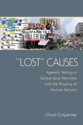 Lost Causes: Agenda Vetting in Global Issue Networks and the Shaping of Human Security - Carpenter, Charli