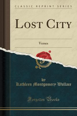 Lost City: Verses (Classic Reprint) - Wallace, Kathleen Montgomery