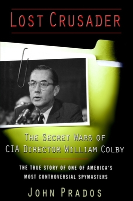Lost Crusader: The Secret Wars of CIA Director William Colby - Prados, John