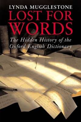 Lost for Words: The Hidden History of the Oxford English Dictionary - Mugglestone, Lynda