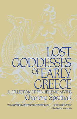 Lost Goddesses of Early Greece: A Collection of Pre-Hellenic Myths - Spretnak, Charlene
