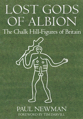 Lost Gods of Albion: The Chalk Hill Figures of Britain - Newman, Paul, Professor, and Darvil, Tim (Foreword by)